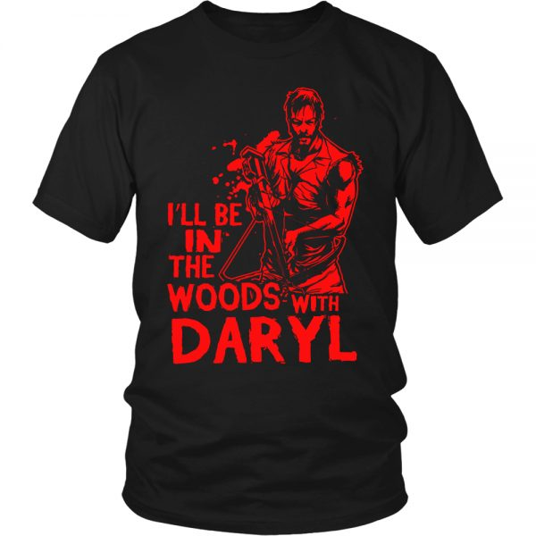 I'll Be in The Woods With Daryl T-Shirt - Walking Dead Shirt
